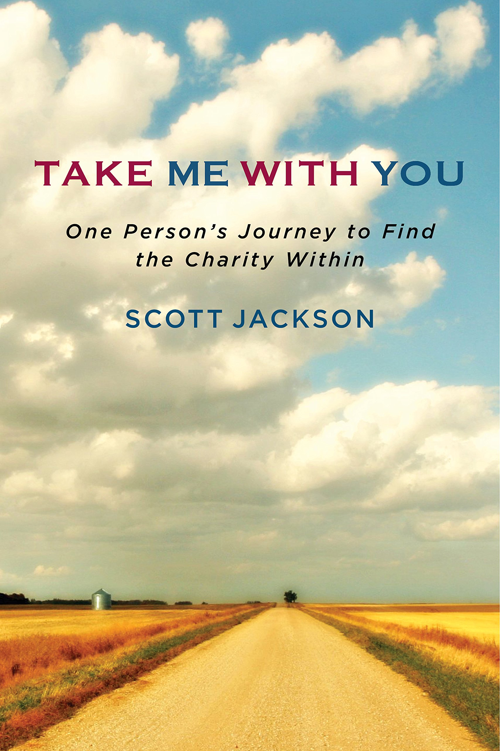 Take Me With You: One Person's Journey to Find the Charity Within By Scott Jackson Hardcover, $26.95; 244 pages
